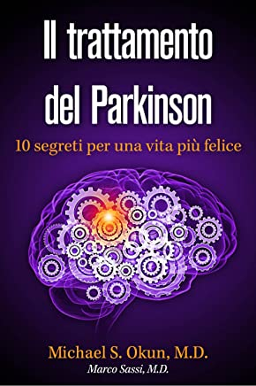 Il trattamento del Parkinson: 10 segreti per una vita più felice Parkinsons Treatment Italian Edition: 10 Secrets to a Happier Life