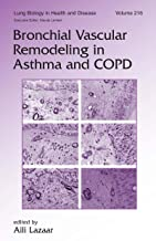 Bronchial Vascular Remodeling in Asthma and COPD (Lung Biology in Health and Disease Book 216)