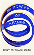 The Power of Meaning: The true route to happiness [Paperback] [Jan 12, 2017] Emily Esfahani Smith