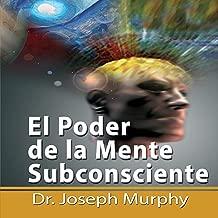 El Poder De La Mente Subconsciente [The Power of the Subconscious Mind]