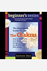 The Beginner's Guide to The Chakras: How to Work with Your Body's Seven Energy Centers for Health and Well-Being Audible Audiobook