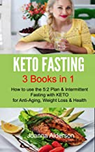 KETO FASTING 3 BOOKS IN 1: How to use the 5:2 plan & Intermittent Fasting with KETO for Anti Aging, Weight Loss & Health