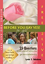 BEFORE YOU SAY YES (for girls): 25 Questions to ask yourself before you get into a relationship.