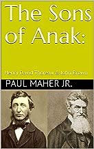 The Sons of Anak:: Henry David Thoreau & John Brown