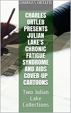 Charles Ortleb Presents Julian Lake's Chronic Fatigue Syndrome and AIDS Cover-up Cartoons: Two Julian Lake Collections (English Edition)