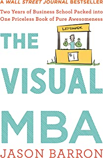 The Visual MBA: Two Years of Business School Packed into One Priceless Book of Pure Awesomeness
