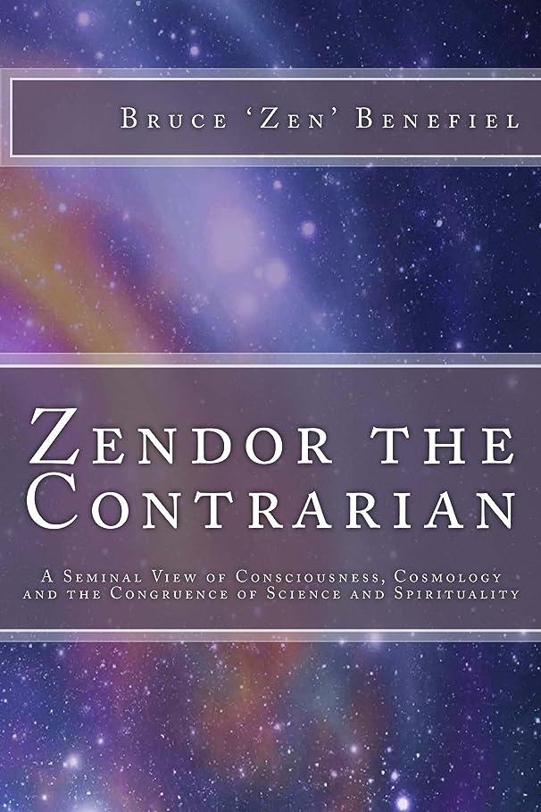 錆びたぶん入力Zendor the Contrarian: A Seminal View of Consciousness, Cosmology and the Congruence of Science and Spirituality (English Edition)