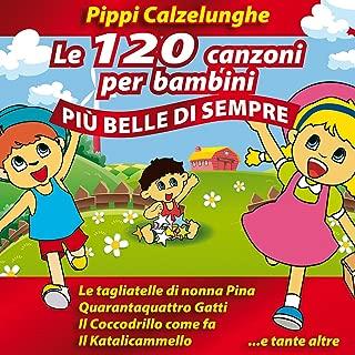 Pippi Calzelunghe - Le 120 canzoni per bambini più belle di sempre