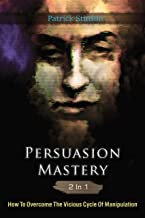 Persuasion Mastery 2 In 1: How To Overcome The Vicious Cycle Of Manipulation (English Edition)