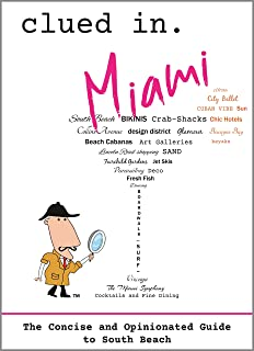 Clued In Miami: The Concise and Opinionated Guide to South Beach 2020-with photos