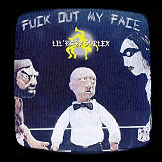 Fuck Out My Face [Explicit]