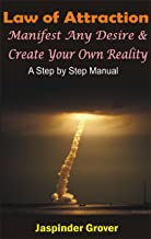 Law of Attraction: Manifest Any Desire and Create Your Own Reality: A Step by Step Manual (Law of Attraction Tips, Techniques, Principles, Ap Book 2)