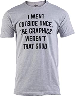 I Went Outside Once, Graphics Weren't That Good | Funny Video Gamer Joke Men Funnt T-Shirt