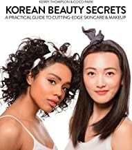 Korean Beauty Secrets: A Practical Guide to Cutting-Edge Skincare & Makeup