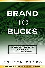 Brand To Bucks: A No Nonsense Guide To Building A Six Figure Brand