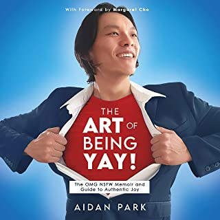 The Art of Being Yay!: The OMG NSFW Memoir and Guide to Authentic Joy