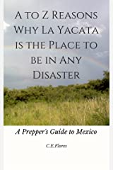 A to Z Reasons Why La Yacata is the Place to Be in Any Disaster: A Prepper's Guide to Mexico Kindle Edition