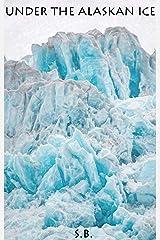 Under the Alaskan Ice Kindle Edition