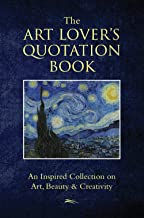 The Art Lovers Quotation Book: An Inspired Collection on Art, Beauty & Creativity