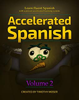 Accelerated Spanish Volume 2: Basic Fluency: Learn fluent Spanish with a proven accelerated learning system. Volume 2: Bas...