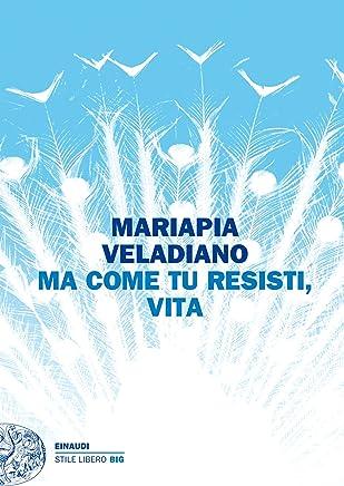 Ma come tu resisti, vita (Einaudi. Stile libero big)
