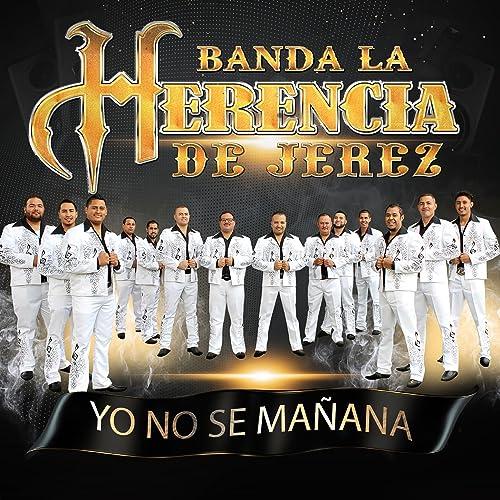 Amazon.com: Yo No Sé Mañana: Banda La Herencia De Jerez: MP3 ...