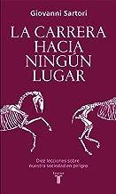 La carrera hacia ningún lugar: Diez lecciones sobre nuestra sociedad en peligro (Spanish Edition)