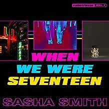 when we were seventeen [Explicit]
