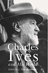 Charles Ives and His World (The Bard Music Festival Book 51) Kindle Edition