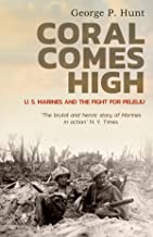 Coral Comes High: U. S. Marines and the Fight for Peleliu