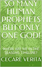 SO MANY HUMAN PROPHETS BUT ONLY ONE GOD!: WHERE ARE WE IN THE SEASONS TIMELINE? (Admonishmnet Book 7) (English Edition)