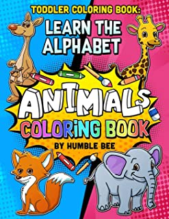 Toddler Coloring Book learn The Alphabet Animal Coloring Book: My First ABC Animal Coloring Book. Take Your Toddler on a J...