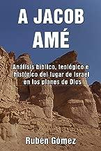A JACOB AMÉ: Análisis bíblico, teológico e histórico del lugar de Israel en los planes de Dios (Spanish Edition)