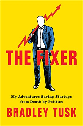 The Fixer: My Adventures Saving Startups from Death by Politics (English Edition)