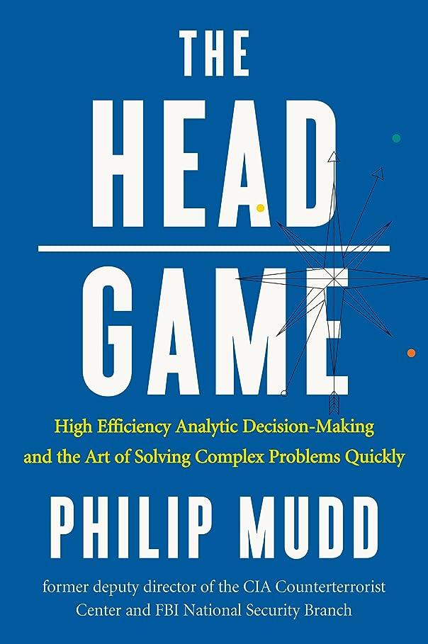 用心深い歌うスライスThe HEAD Game: High-Efficiency Analytic Decision Making and the Art of Solving Complex Problems Quickly (English Edition)