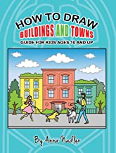 How to draw buildings and towns - guide for kids ages 10 and up: Tips for creating your own unique drawings of houses, streets and cities. (English Edition)