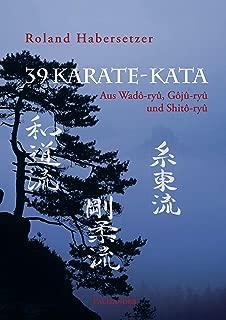 39 Karate-Kata: Aus Wado-ryu, Goju-ryu und Shito-ryu (German Edition)