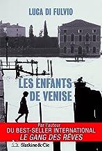 Les enfants de Venise: Par l'auteur du best-seller international Le gang des rêves ! (French Edition)