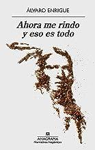 Ahora me rindo y eso es todo (Narrativas hispánicas nº 613) (Spanish Edition)