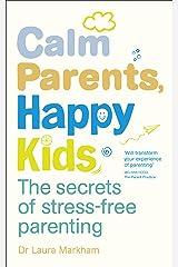 Calm Parents, Happy Kids: The Secrets of Stress-free Parenting Paperback