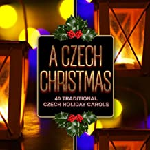 A Czech Christmas: 40 Traditional Czech Holiday Carols