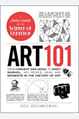 Art 101: From Vincent van Gogh to Andy Warhol, Key People, Ideas, and Moments in the History of Art (Adams 101) (English Edition) eBook Kindle