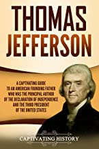 Thomas Jefferson: A Captivating Guide to an American Founding Father Who Was the Principal Author of the Declaration of Independence and the Third President of the United States (English Edition)