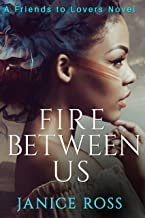 Fire Between Us: Friends to Lovers