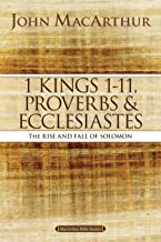 1 Kings 1 to 11, Proverbs, and Ecclesiastes: The Rise and Fall of Solomon (MacArthur Bible Studies)