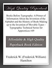Books Before Typography: A Primer of Information About the Invention of the Alphabet and the History of Book-Making up to ...