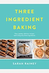 Three Ingredient Baking: Incredibly simple treats with minimal ingredients Kindle Edition