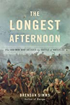 The Longest Afternoon: The 400 Men Who Decided the Battle of Waterloo (English Edition)