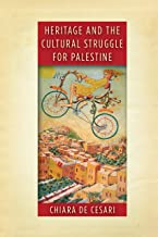 Heritage and the Cultural Struggle for Palestine (Stanford Studies in Middle Eastern and Islamic Societies and Cultures)