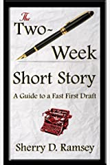 The Two-Week Short Story: A Guide to a Fast First Draft Kindle Edition